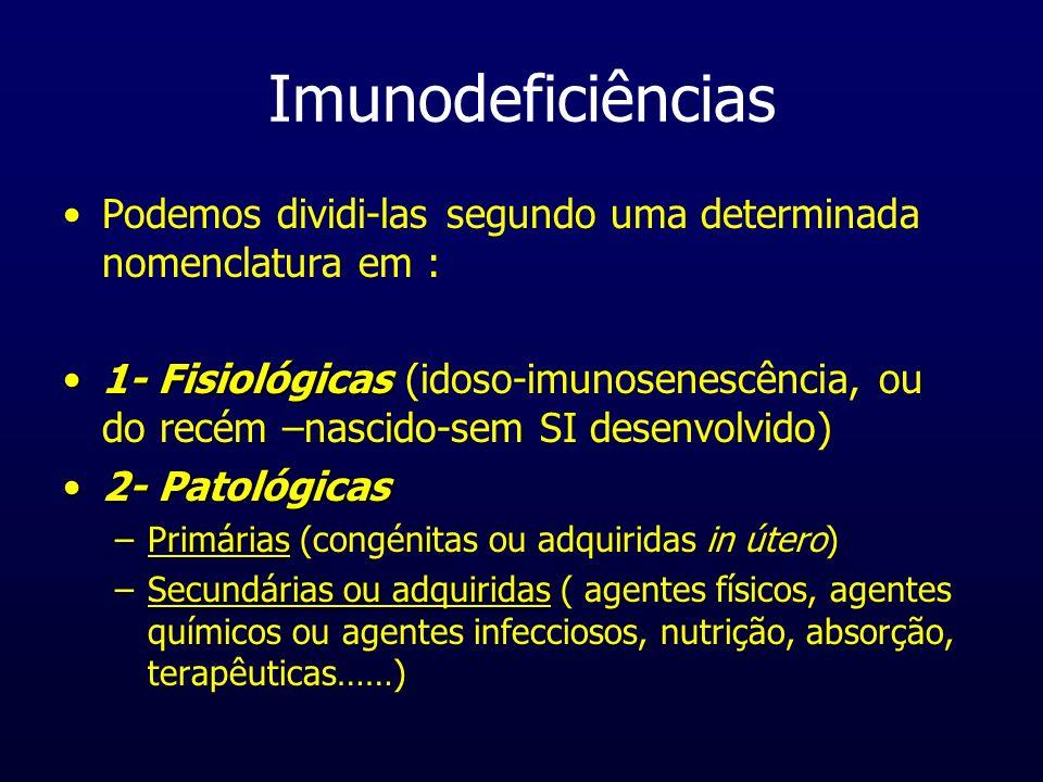 Imunodeficiências Secundárias Como referido anteriormente, são infecções adquiridas, embora muitas vezes possa haver uma certa predisposição genética para elas; podem advir de traumas,má-nutrição, agentes biológicos ou químicos como corticoesteróides; outros agentes imunossupressores que afectam preferencialmente as células T, no fundo todo o tipo de agentes que causam a susceptibilidade do sistema imune a condições adversas.