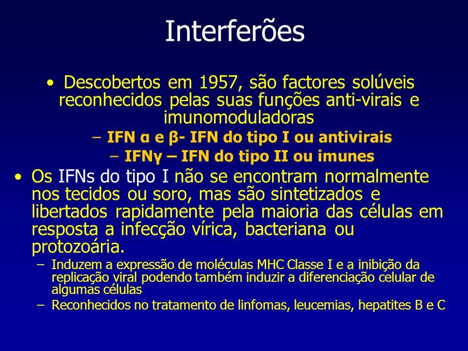 Interferões Descobertos em 1957, são factores solúveis reconhecidos pelas suas funções anti-virais e imunomoduladoras –IFN α e β- IFN do tipo I ou ant