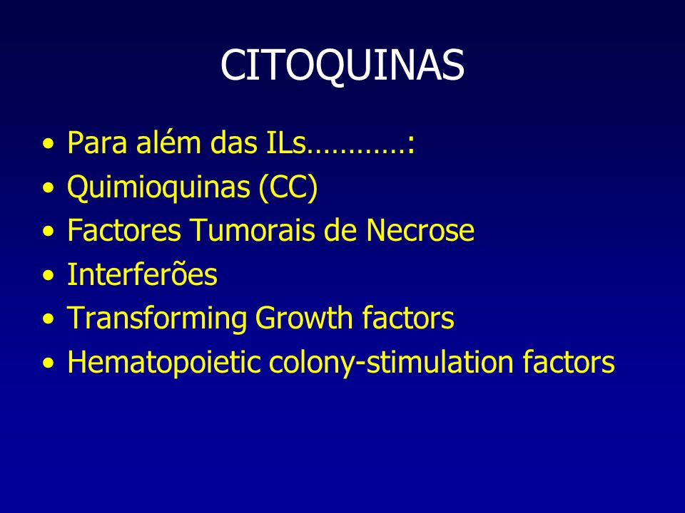 CITOQUINAS Para além das ILs…………: Quimioquinas (CC) Factores Tumorais de Necrose Interferões Transforming Growth factors Hematopoietic colony-stimulat