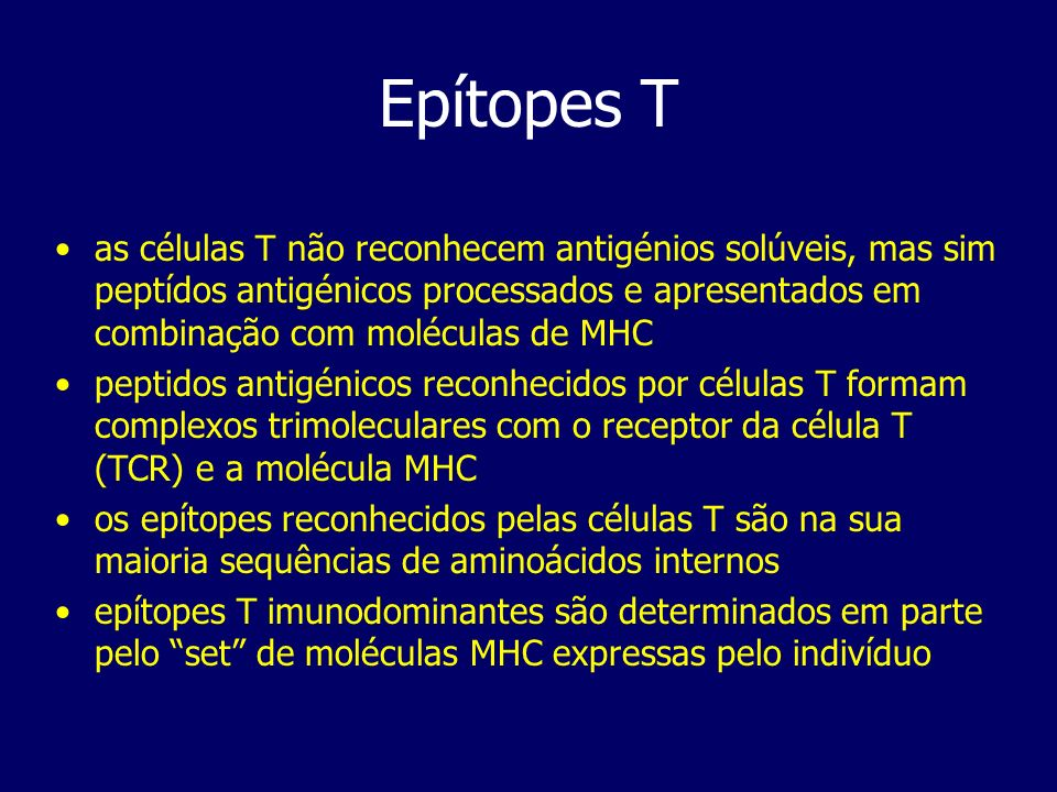 Epítopes T as células T não reconhecem antigénios solúveis, mas sim peptídos antigénicos processados e apresentados em combinação com moléculas de MHC