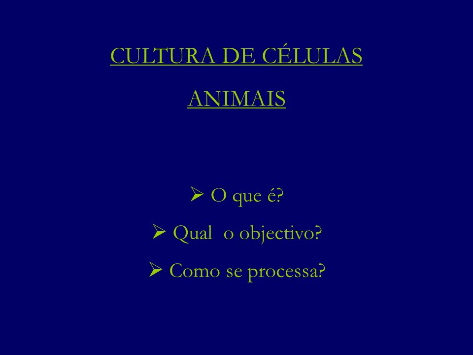 O que é.O que é. Cultura in vitro de células (desde 1900) Qual o objectivo.
