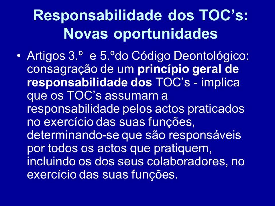 Responsabilidade dos TOCs: Novas oportunidades Artigos 3.º e 5.ºdo Código Deontológico: consagração de um princípio geral de responsabilidade dos TOCs