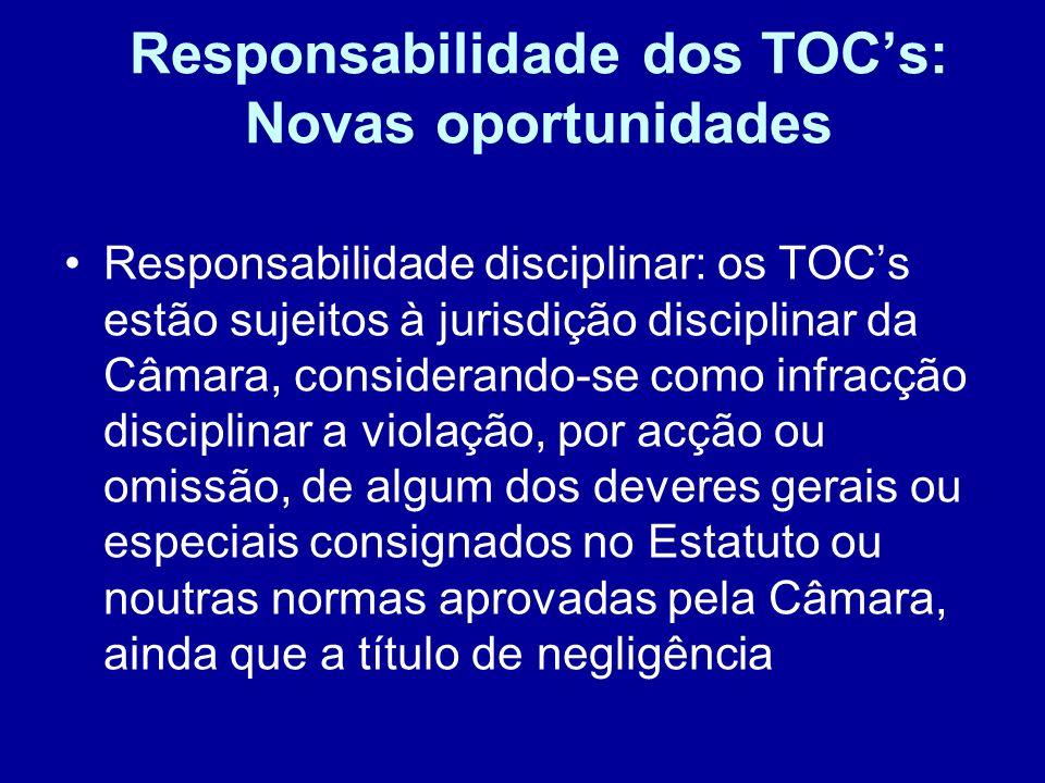 Responsabilidade dos TOCs: Novas oportunidades Responsabilidade disciplinar: os TOCs estão sujeitos à jurisdição disciplinar da Câmara, considerando-s