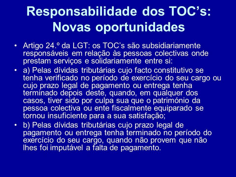 Responsabilidade dos TOCs: Novas oportunidades Artigo 24.º da LGT: os TOCs são subsidiariamente responsáveis em relação às pessoas colectivas onde pre