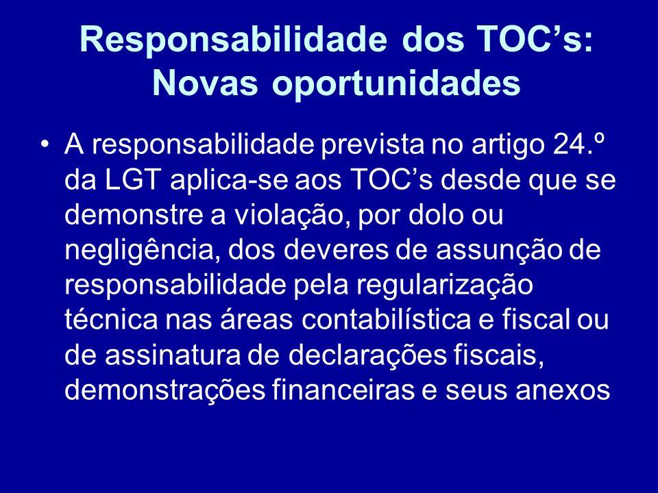 Responsabilidade dos TOCs: Novas oportunidades A responsabilidade prevista no artigo 24.º da LGT aplica-se aos TOCs desde que se demonstre a violação,