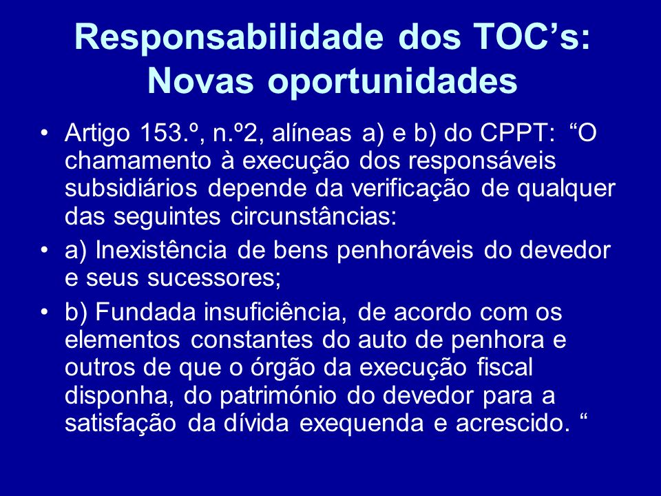 Responsabilidade dos TOCs: Novas oportunidades Artigo 153.º, n.º2, alíneas a) e b) do CPPT: O chamamento à execução dos responsáveis subsidiários depe