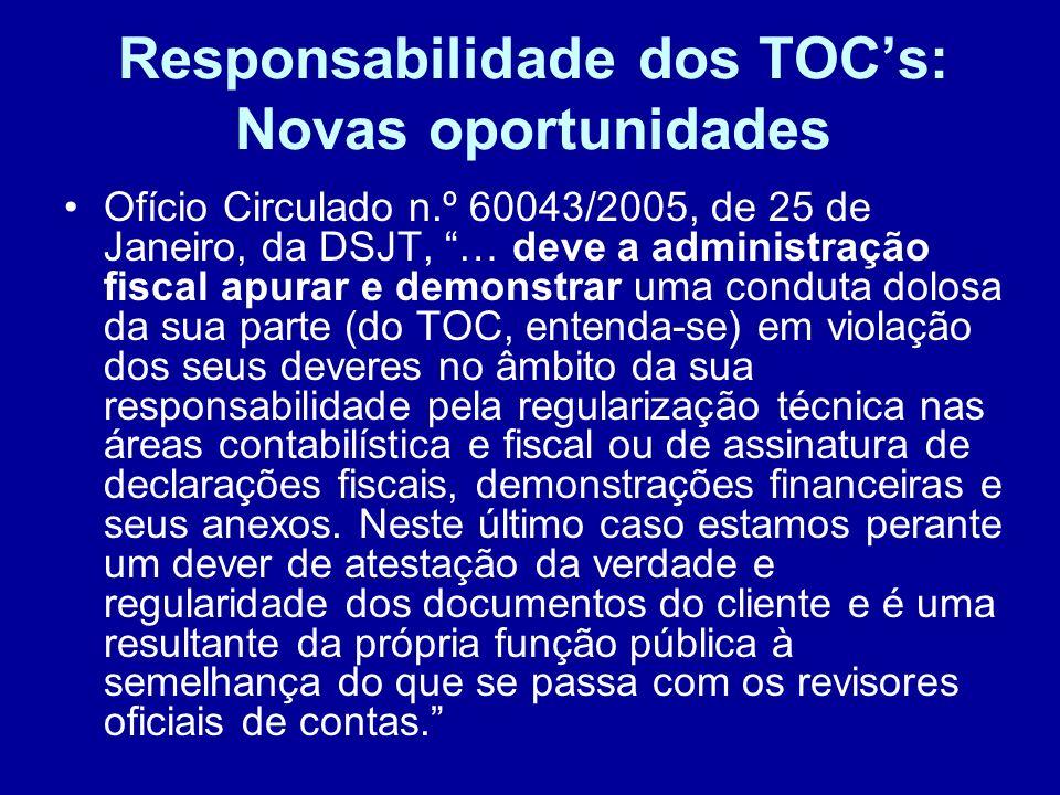 Responsabilidade dos TOCs: Novas oportunidades Ofício Circulado n.º 60043/2005, de 25 de Janeiro, da DSJT, … deve a administração fiscal apurar e demo