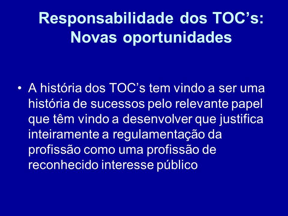 Responsabilidade dos TOCs: Novas oportunidades A história dos TOCs tem vindo a ser uma história de sucessos pelo relevante papel que têm vindo a desen