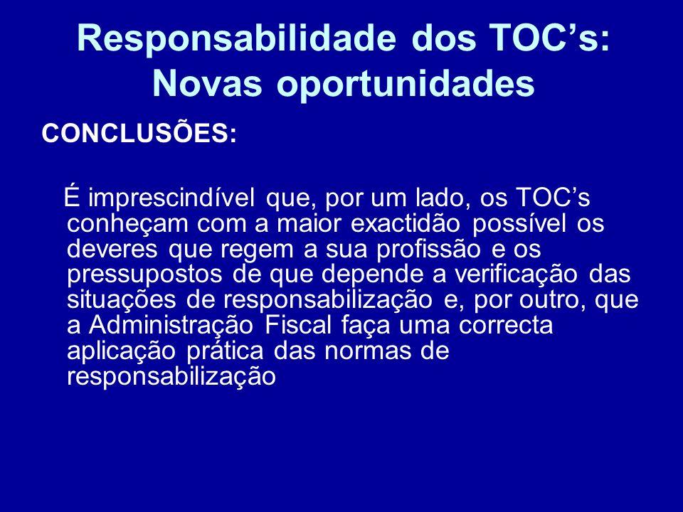 Responsabilidade dos TOCs: Novas oportunidades CONCLUSÕES: É imprescindível que, por um lado, os TOCs conheçam com a maior exactidão possível os dever