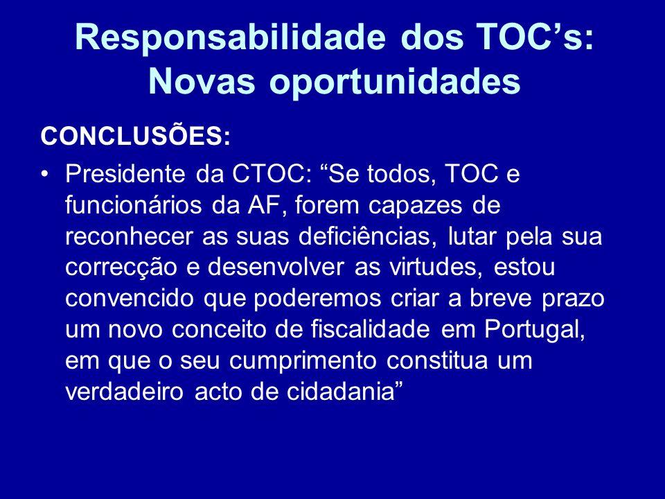 Responsabilidade dos TOCs: Novas oportunidades CONCLUSÕES: Presidente da CTOC: Se todos, TOC e funcionários da AF, forem capazes de reconhecer as suas