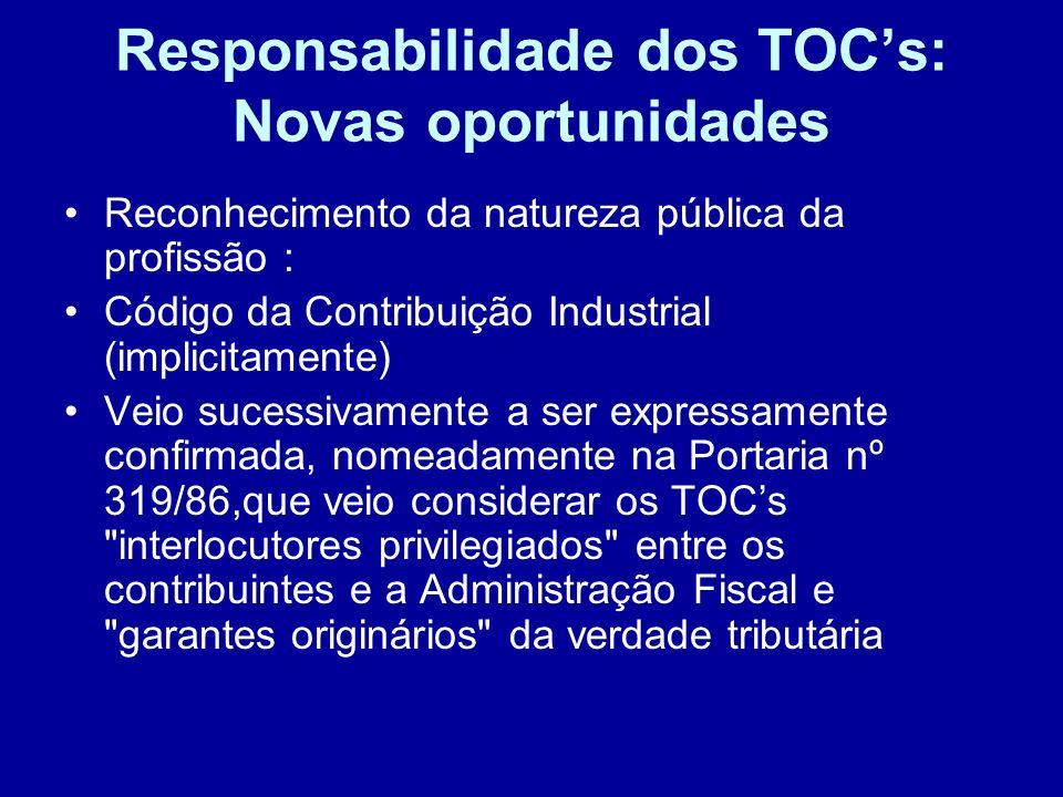 Responsabilidade dos TOCs: Novas oportunidades Atribuição de funções públicas aos TOCs :poder delegado pelo Estado - o Estado delegou nos TOCs poderes relevantes que se consubstanciam no exercício de funções públicas