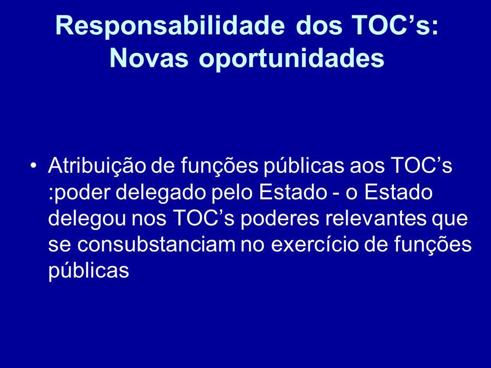 Responsabilidade dos TOCs: Novas oportunidades Atribuição de funções públicas aos TOCs :poder delegado pelo Estado - o Estado delegou nos TOCs poderes