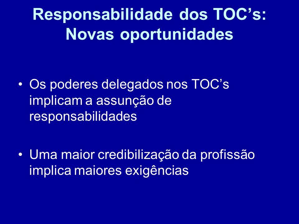 Responsabilidade dos TOCs: Novas oportunidades A responsabilidade dos TOC e a amplitude com que esta tem vindo progressivamente a ser prevista é o preço a pagar pelo reconhecimento do relevante interesse público das suas funções