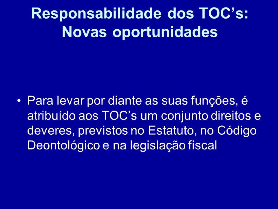 Responsabilidade dos TOCs: Novas oportunidades CONCLUSÕES: Os TOCs deverão ser vistos como parceiros da Administração Fiscal: concorrem para o mesmo objectivo e complementam-se no cumprimento das respectivas missões.