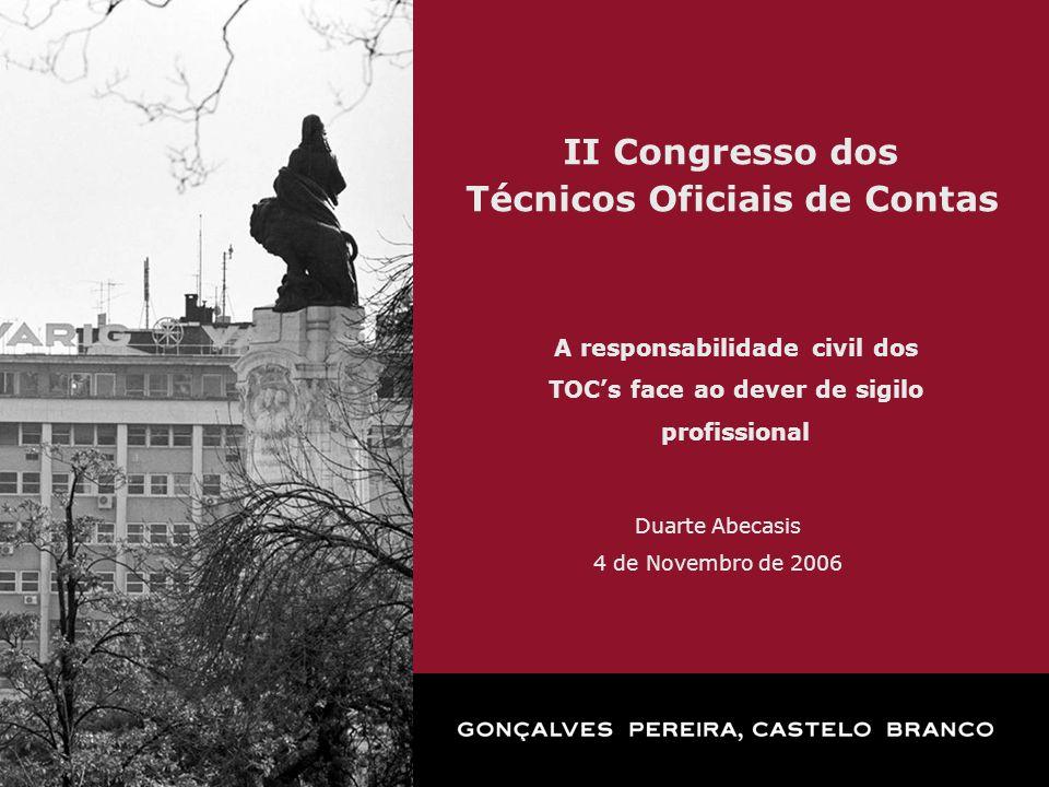 II Congresso dos Técnicos Oficiais de Contas A responsabilidade civil dos TOCs face ao dever de sigilo profissional Duarte Abecasis 4 de Novembro de 2