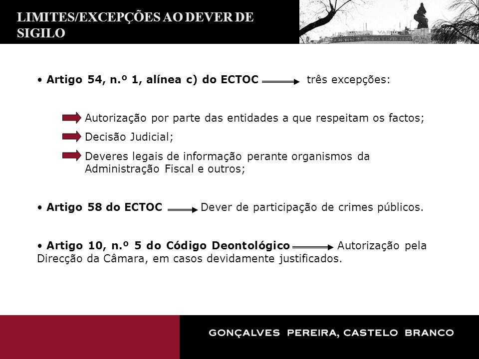 LIMITES/EXCEPÇÕES AO DEVER DE SIGILO Artigo 54, n.º 1, alínea c) do ECTOC três excepções: Autorização por parte das entidades a que respeitam os facto