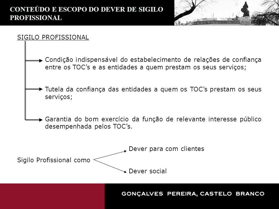 SIGILO PROFISSIONAL Condição indispensável do estabelecimento de relações de confiança entre os TOCs e as entidades a quem prestam os seus serviços; T