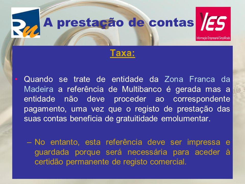 A prestação de contas Taxa: Quando se trate de entidade da Zona Franca da Madeira a referência de Multibanco é gerada mas a entidade não deve proceder