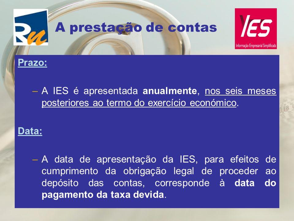 A prestação de contas Prazo: –A IES é apresentada anualmente, nos seis meses posteriores ao termo do exercício económico. Data: –A data de apresentaçã