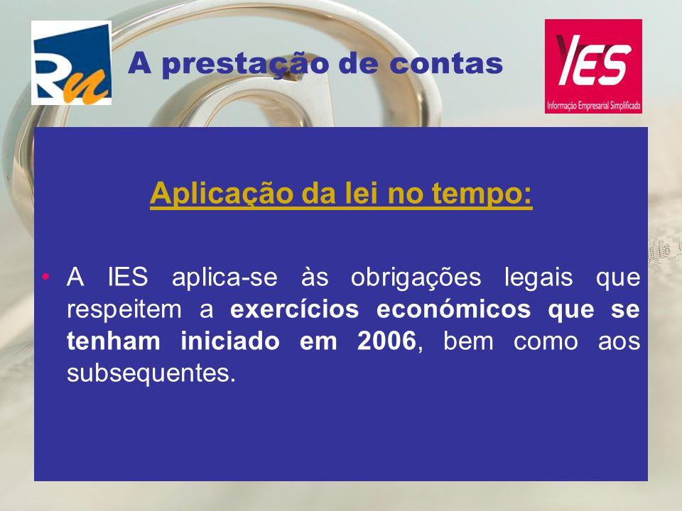 A prestação de contas Aplicação da lei no tempo: A IES aplica-se às obrigações legais que respeitem a exercícios económicos que se tenham iniciado em