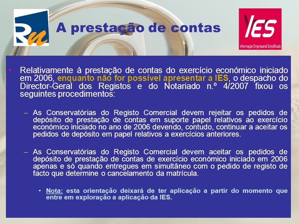 A prestação de contas Relativamente à prestação de contas do exercício económico iniciado em 2006, enquanto não for possível apresentar a IES, o despa