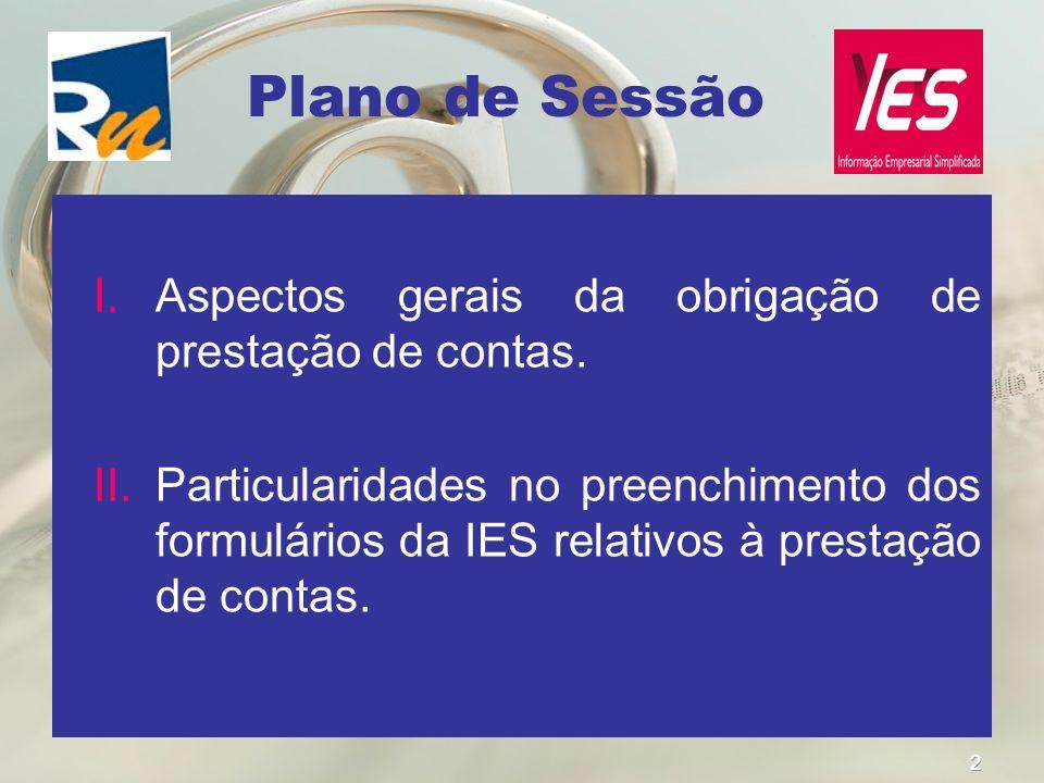 2 Plano de Sessão I.Aspectos gerais da obrigação de prestação de contas. II.Particularidades no preenchimento dos formulários da IES relativos à prest