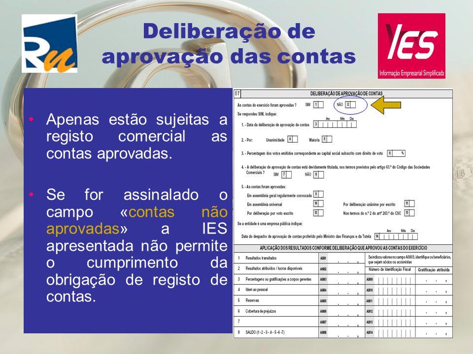 Deliberação de aprovação das contas Apenas estão sujeitas a registo comercial as contas aprovadas. Se for assinalado o campo «contas não aprovadas» a