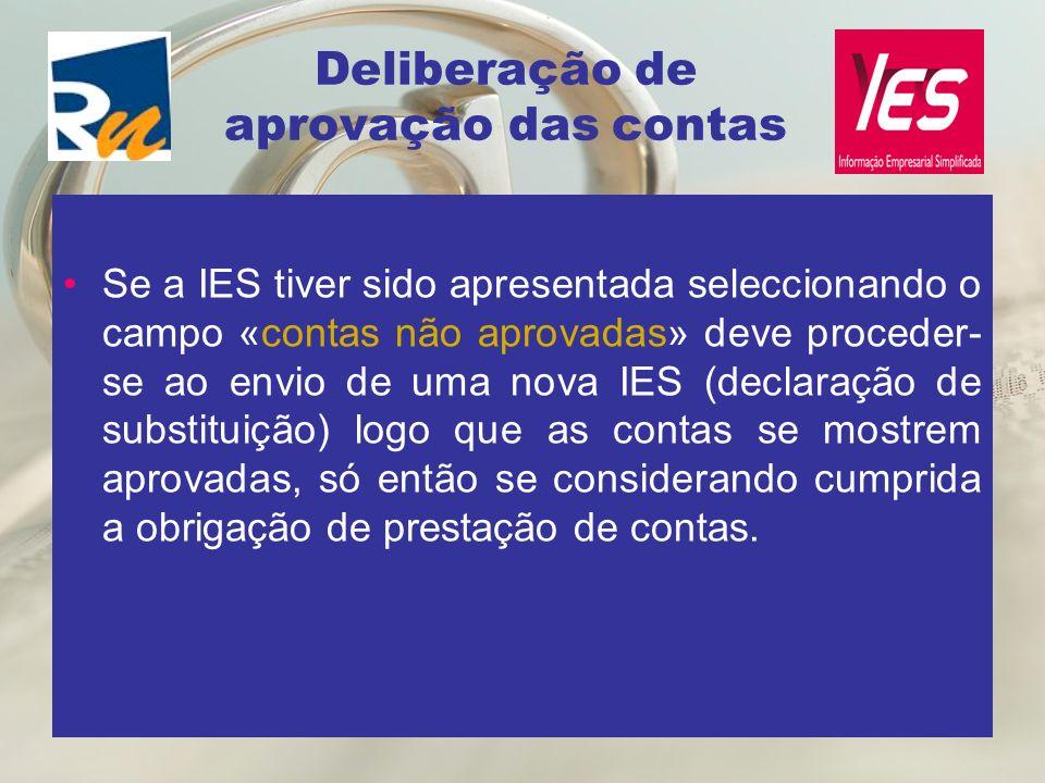 Deliberação de aprovação das contas Se a IES tiver sido apresentada seleccionando o campo «contas não aprovadas» deve proceder- se ao envio de uma nov