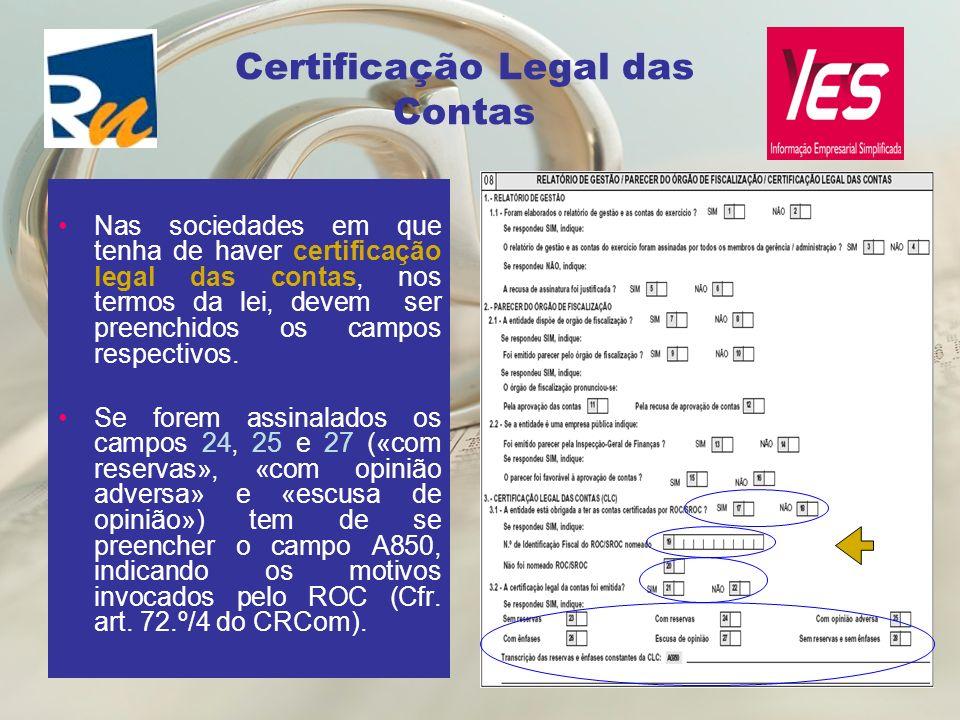 Certificação Legal das Contas Nas sociedades em que tenha de haver certificação legal das contas, nos termos da lei, devem ser preenchidos os campos r