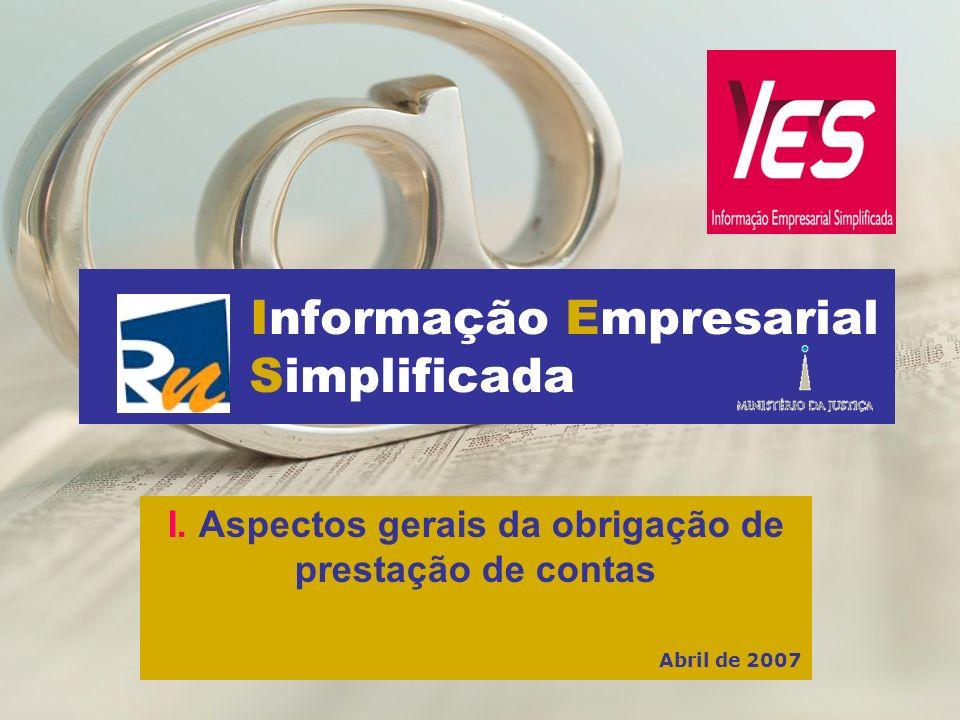 Informação Empresarial Simplificada I. Aspectos gerais da obrigação de prestação de contas Abril de 2007