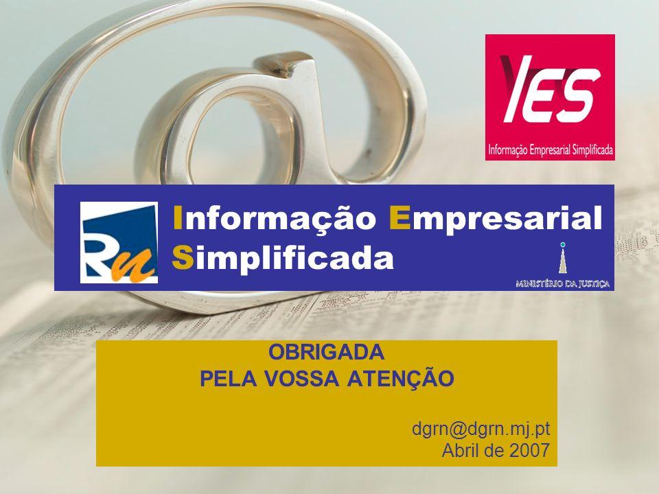 Informação Empresarial Simplificada OBRIGADA PELA VOSSA ATENÇÃO dgrn@dgrn.mj.pt Abril de 2007