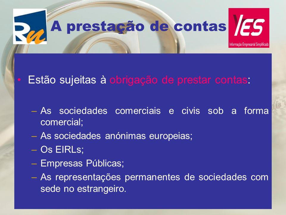 A prestação de contas Estão sujeitas à obrigação de prestar contas: –As sociedades comerciais e civis sob a forma comercial; –As sociedades anónimas e