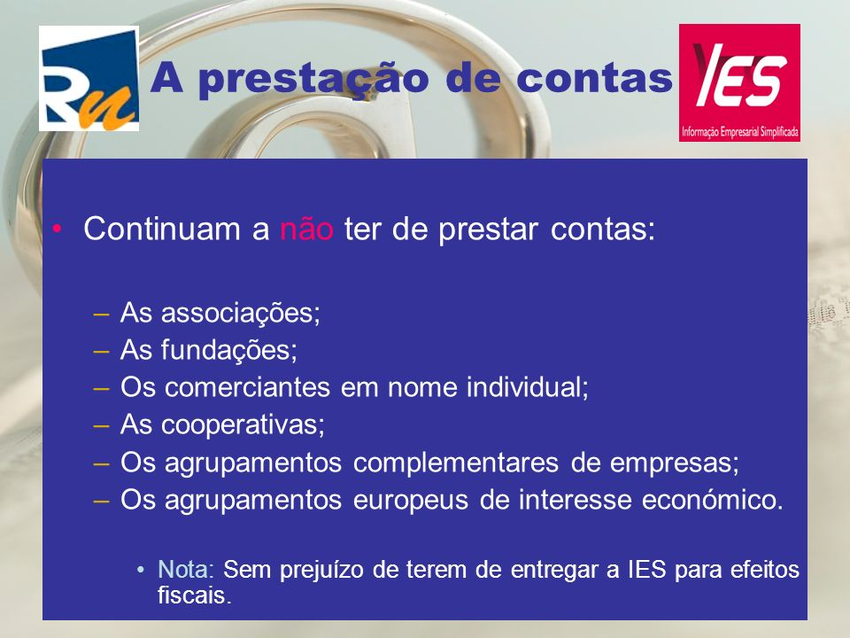 A prestação de contas Continuam a não ter de prestar contas: –As associações; –As fundações; –Os comerciantes em nome individual; –As cooperativas; –O