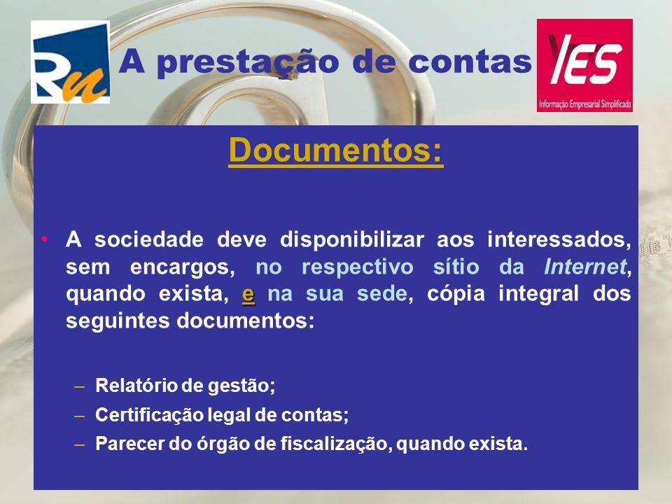 A prestação de contas Documentos: eA sociedade deve disponibilizar aos interessados, sem encargos, no respectivo sítio da Internet, quando exista, e n