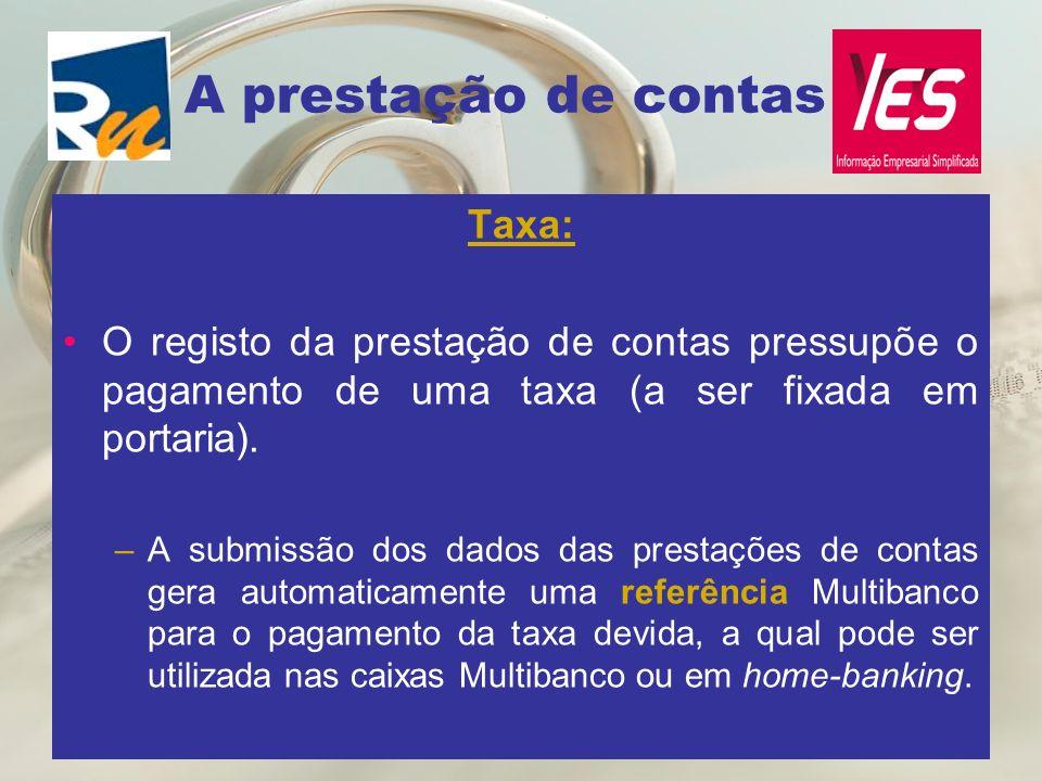 A prestação de contas Taxa: O registo da prestação de contas pressupõe o pagamento de uma taxa (a ser fixada em portaria). –A submissão dos dados das