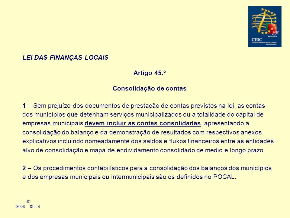 JC 2006 – XI – 4 LEI DAS FINANÇAS LOCAIS Artigo 45.º Consolidação de contas 1 – Sem prejuízo dos documentos de prestação de contas previstos na lei, a