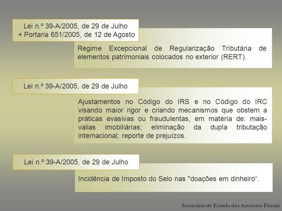 Lei n.º 39-A/2005, de 29 de Julho + Portaria 651/2005, de 12 de Agosto Regime Excepcional de Regularização Tributária de elementos patrimoniais colocados no exterior (RERT).