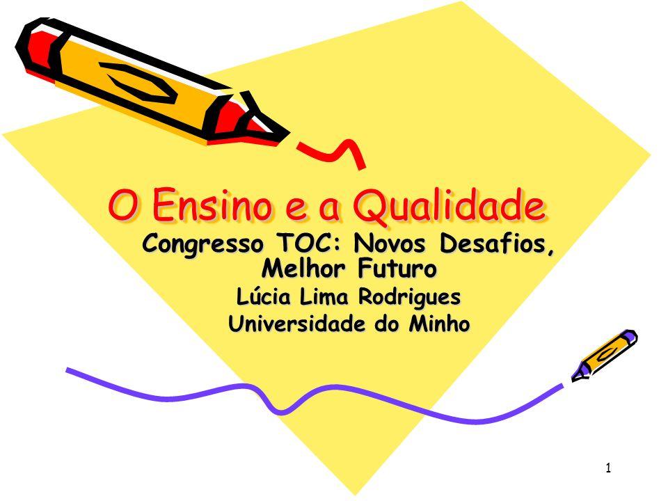 1 O Ensino e a Qualidade Congresso TOC: Novos Desafios, Melhor Futuro Lúcia Lima Rodrigues Universidade do Minho