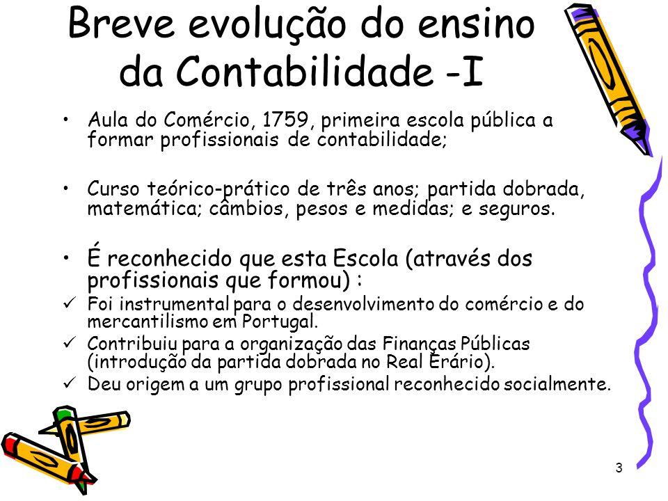 4 Breve evolução do ensino da Contabilidade -II Aula do Comércio => existência autónoma até 1844 => foi anexada ao Liceu de Lisboa => Secção Comercial ou Escola do Comércio; Perda de autonomia => o ensino da contabilidade e a profissão perdem prestígio.