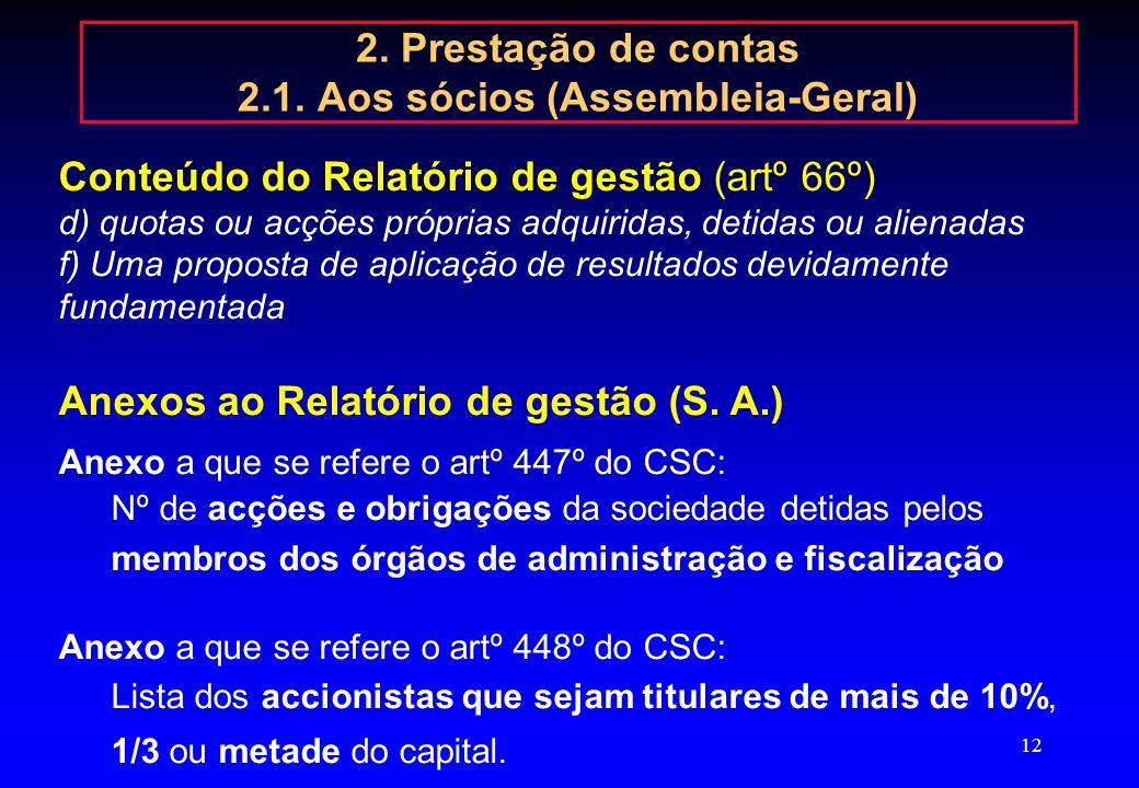 11 2. Prestação de contas 2.1. Aos sócios (Assembleia-Geral) Que documentos elaborar? Artº 65º do CSC: - Relatório de gestão, - Contas do exercício, e