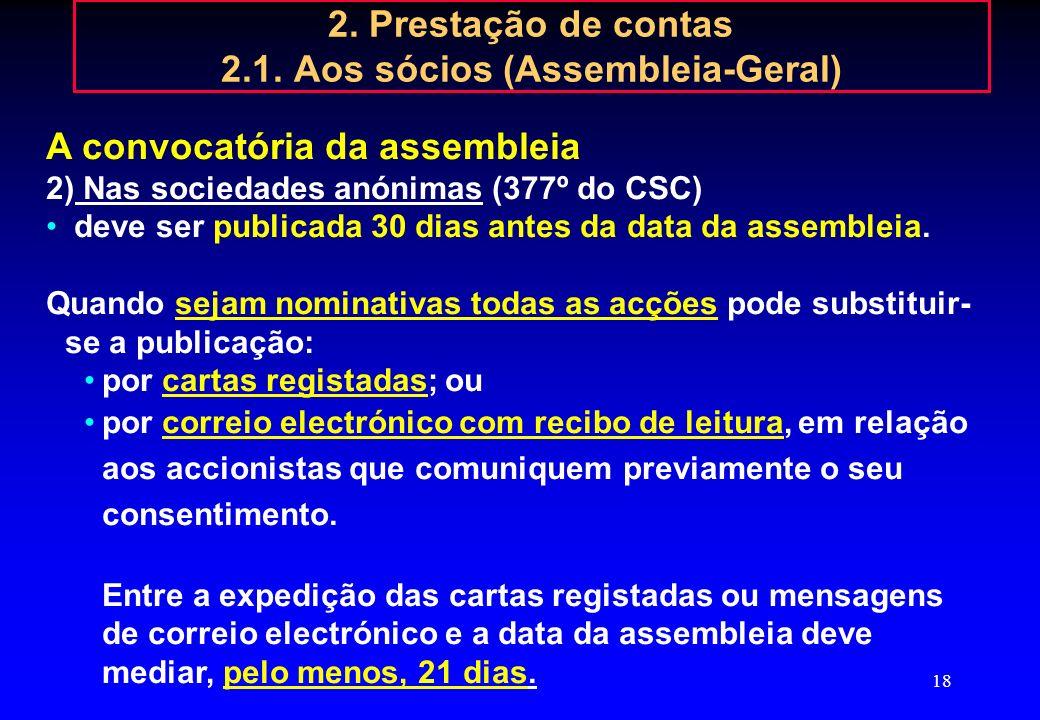 17 2. Prestação de contas 2.1. Aos sócios (Assembleia-Geral) A convocatória da assembleia 1)Nas sociedades por quotas (248º, 263º do CSC): é da compet