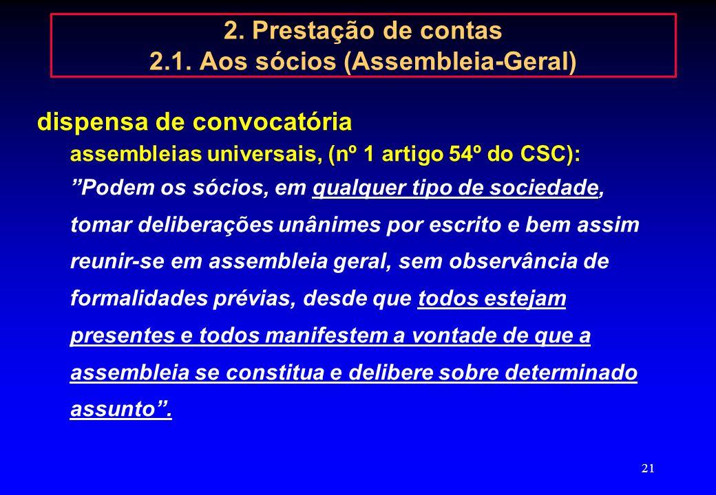 20 2. Prestação de contas 2.1. Aos sócios (Assembleia-Geral) conteúdo da convocatória da assembleia geral anual (art 377º) Ordem do dia (artigo 376º):