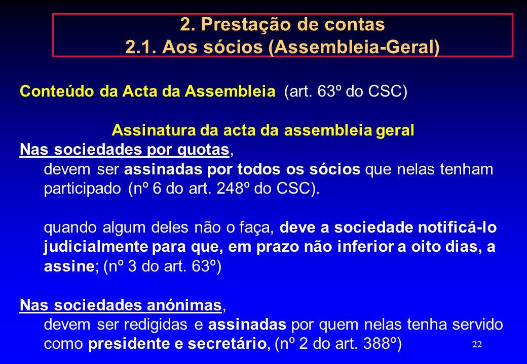 21 2. Prestação de contas 2.1. Aos sócios (Assembleia-Geral) dispensa de convocatória assembleias universais, (nº 1 artigo 54º do CSC): Podem os sócio