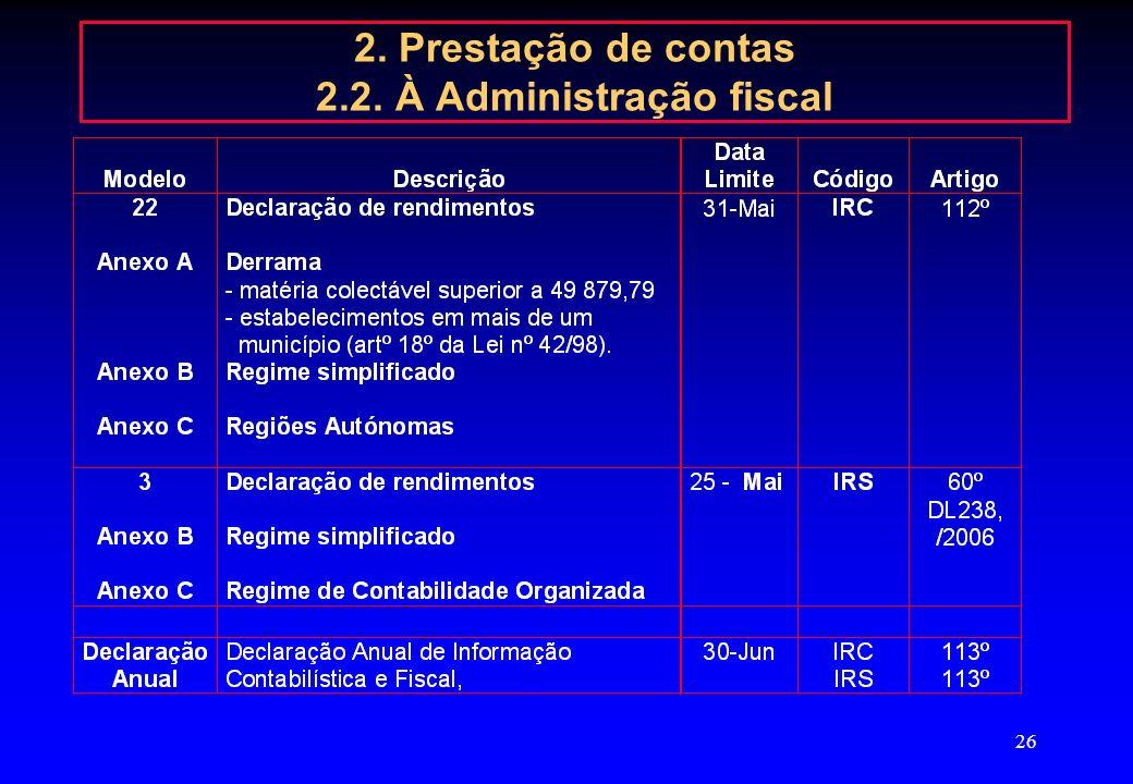 25 2. Prestação de contas 2.2. Ao público (Registo Comercial) Decreto-Lei nº 8/2007, de 17 de Janeiro Entrou em vigor a 18 de Janeiro de 2007 e Aplica