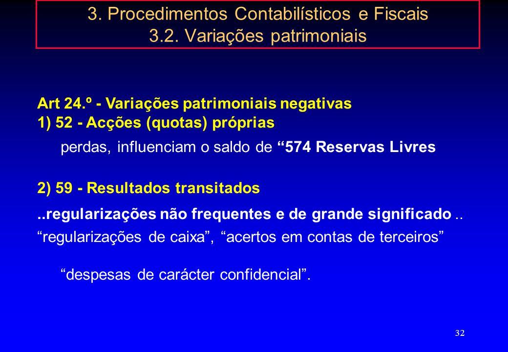 31 3. Procedimentos Contabilísticos e Fiscais 3.2. Variações patrimoniais Art. 21.º - Variações patrimoniais positivas 3) Subsídios 57 – Reservas 575
