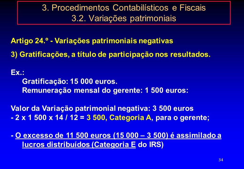 33 3. Procedimentos Contabilísticos e Fiscais 3.2. Variações patrimoniais Art. 24.º - Variações patrimoniais negativas 3) Gratificações, a título de p