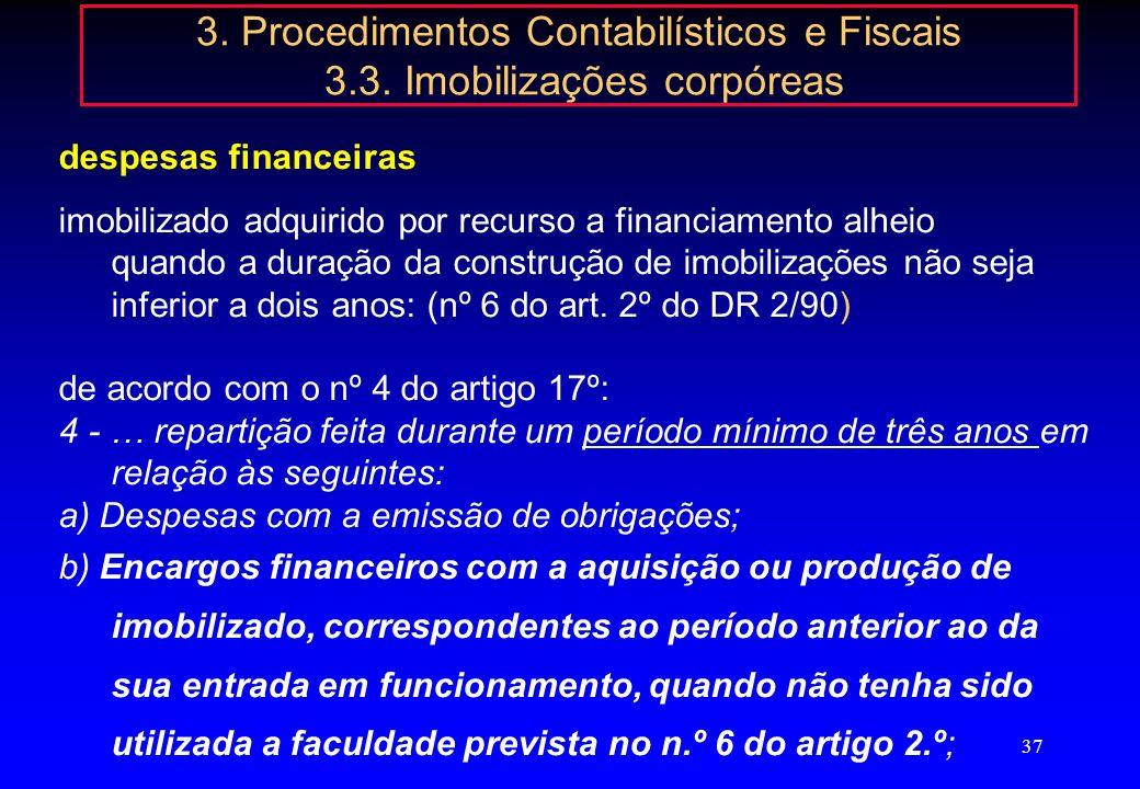 36 3. Procedimentos Contabilísticos e Fiscais 3.3. Imobilizações corpóreas Reparações e beneficiações: 42- imobilizações corpóreas, ou 62232 – Conserv