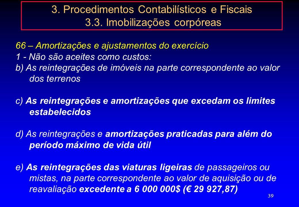 38 3. Procedimentos Contabilísticos e Fiscais 3.3. Imobilizações corpóreas 66 – Amortizações e ajustamentos do exercício Depreciação – DR 2/90, de 12