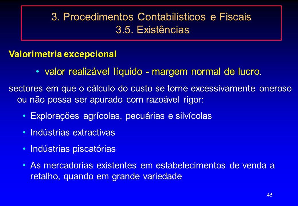 44 3. Procedimentos Contabilísticos e Fiscais 3.5. Existências Valorimetria 5.3.1. As existências serão valorizadas ao custo de aquisição ou ao custo