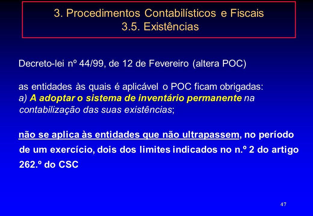 46 3. Procedimentos Contabilísticos e Fiscais 3.5. Existências 5.3.11. Como métodos de custeio das saídas a) Custo específico; b) Custo médio ponderad